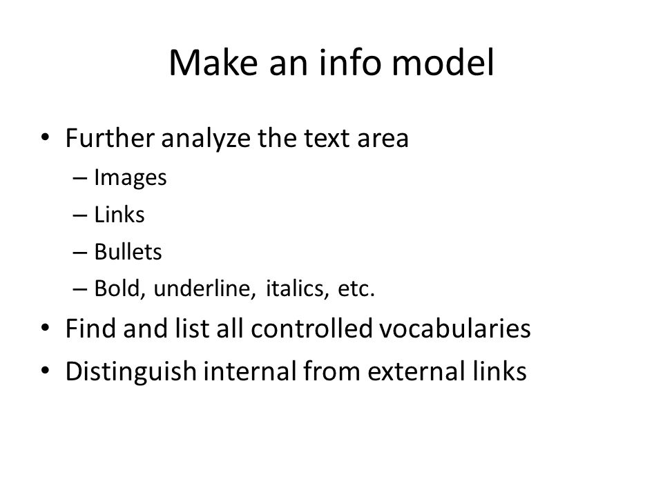 Make an info model Further analyze the text area – Images – Links – Bullets – Bold, underline, italics, etc.