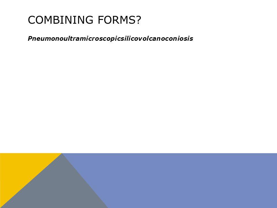 COMBINING FORMS Pneumonoultramicroscopicsilicovolcanoconiosis