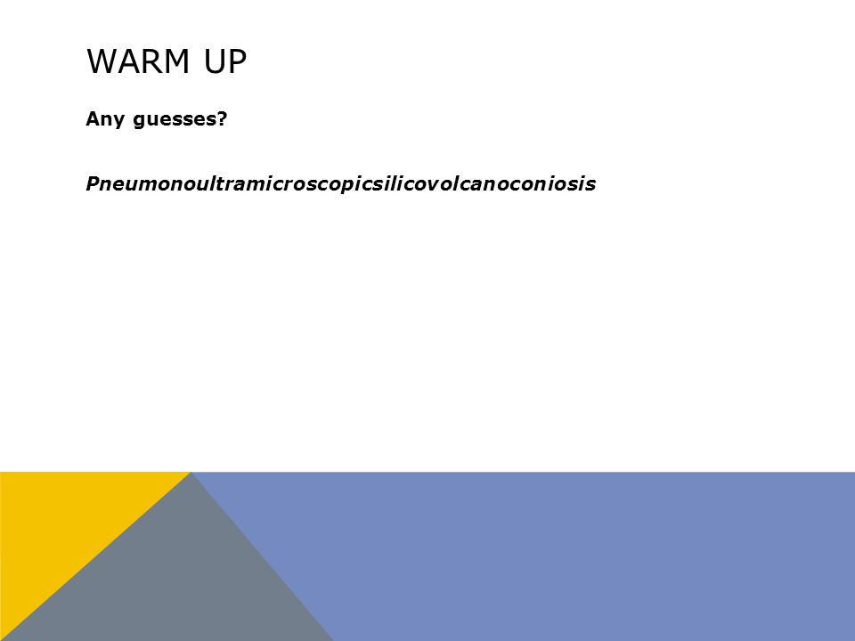 WARM UP Any guesses? Pneumonoultramicroscopicsilicovolcanoconiosis