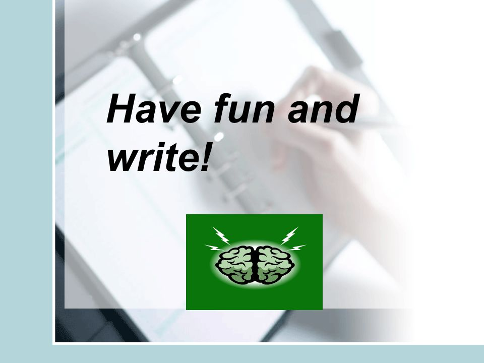 Have fun and write!