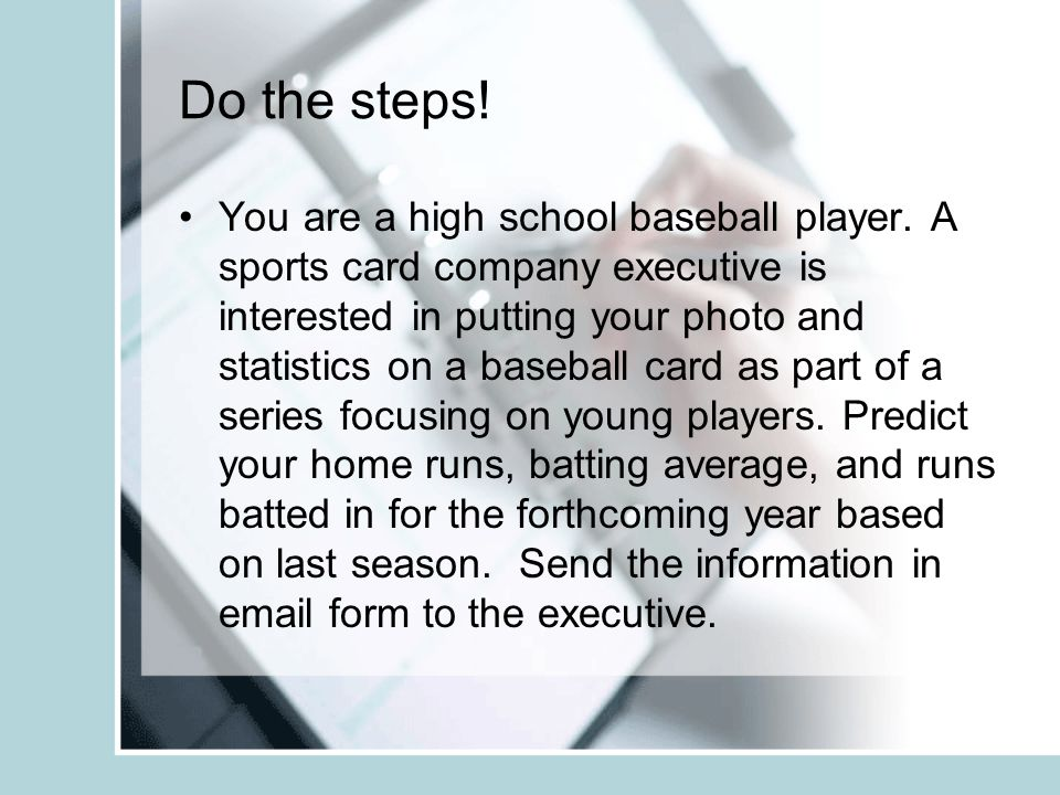Do the steps. You are a high school baseball player.