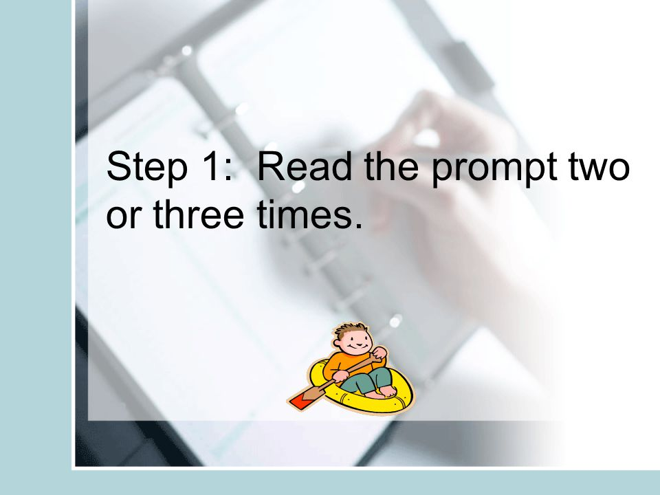 Step 1: Read the prompt two or three times.