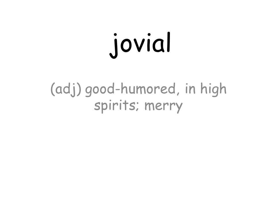 jovial (adj) good-humored, in high spirits; merry