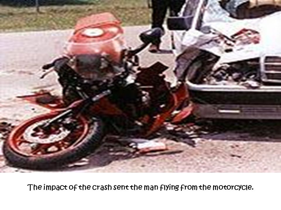 The impact of the crash sent the man flying from the motorcycle.