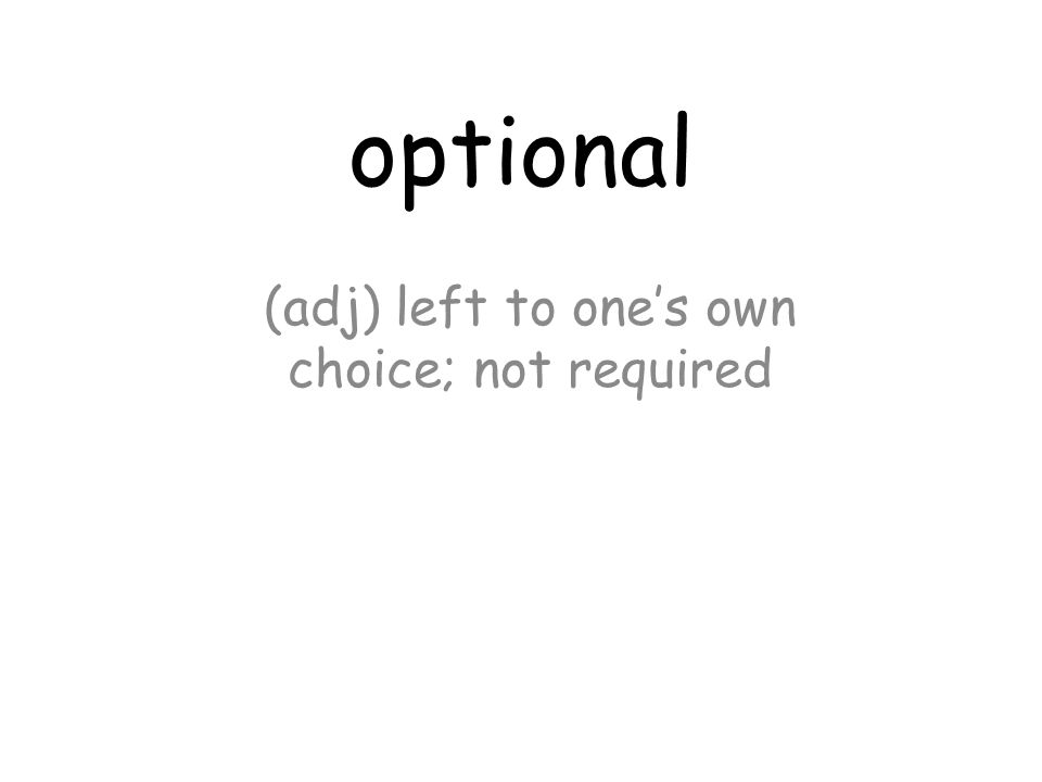 optional (adj) left to one's own choice; not required