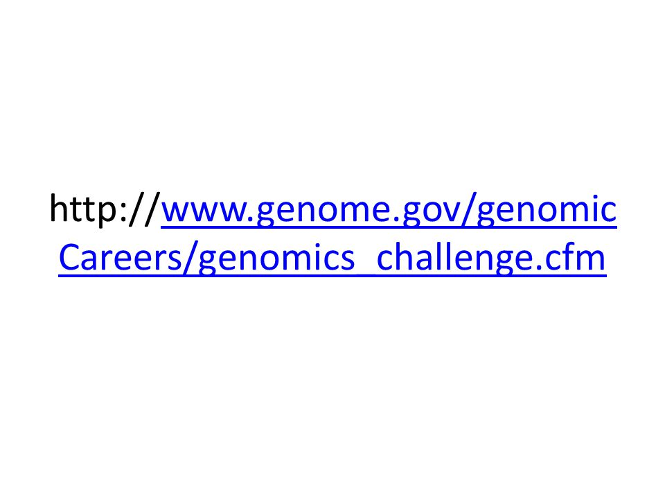 http://www.genome.gov/genomic Careers/genomics_challenge.cfmwww.genome.gov/genomic Careers/genomics_challenge.cfm