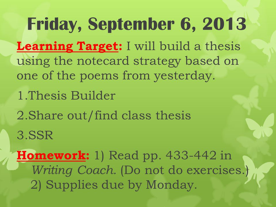 Friday, September 6, 2013 Learning Target: I will build a thesis using the notecard strategy based on one of the poems from yesterday. 1.Thesis Builde