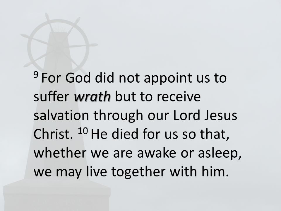 wrath 9 For God did not appoint us to suffer wrath but to receive salvation through our Lord Jesus Christ.