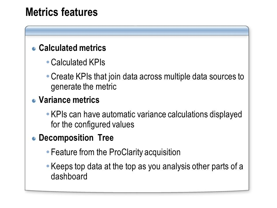 Metrics features Calculated metrics  Calculated KPIs  Create KPIs that join data across multiple data sources to generate the metric Variance metric