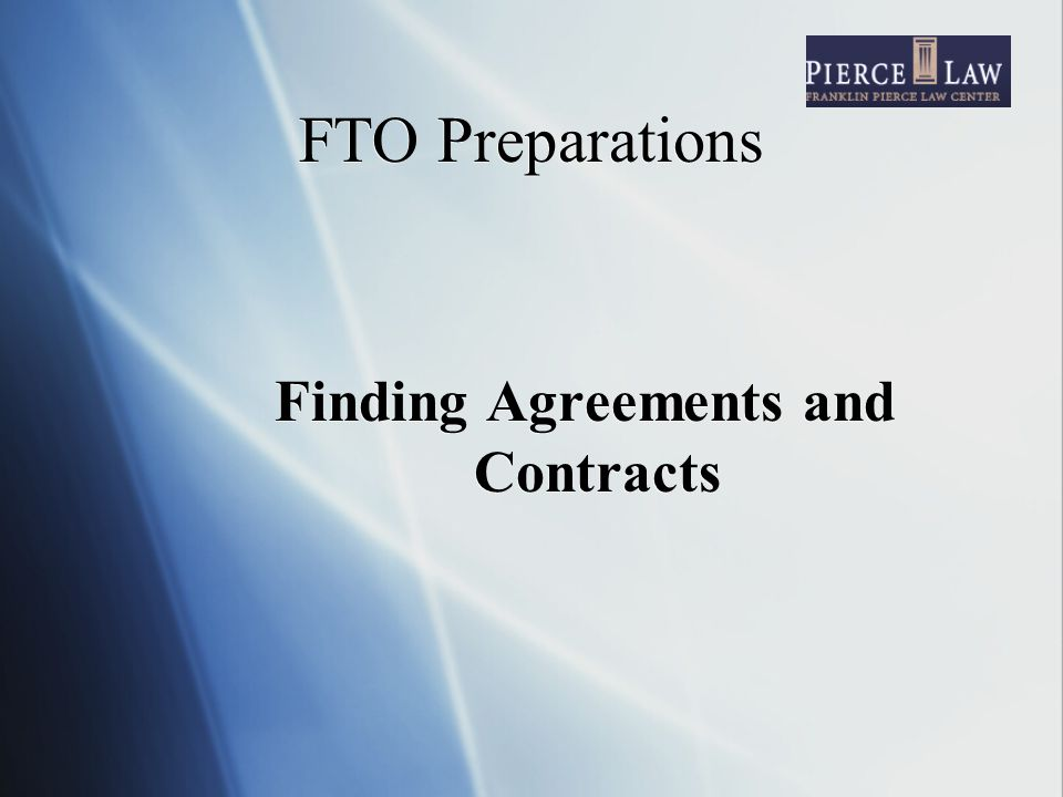 FTO Preparations Finding Agreements and Contracts