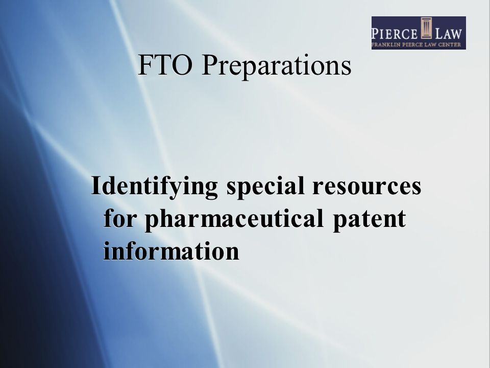 FTO Preparations Identifying special resources for pharmaceutical patent information