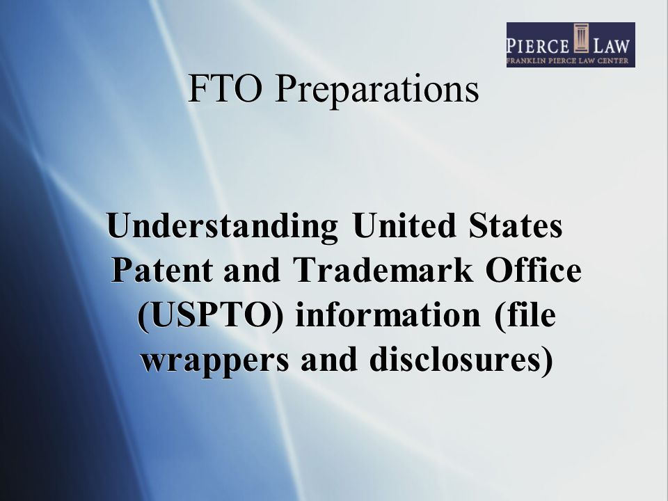 FTO Preparations Understanding United States Patent and Trademark Office (USPTO) information (file wrappers and disclosures)