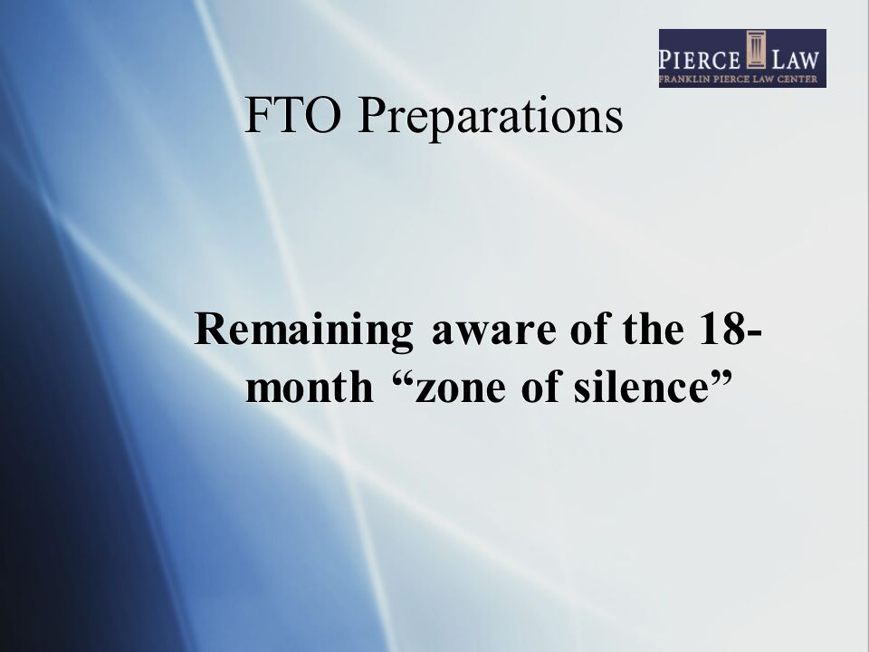 FTO Preparations Remaining aware of the 18- month zone of silence