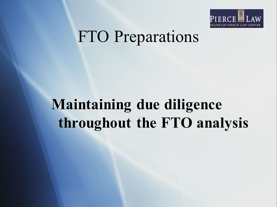 FTO Preparations Maintaining due diligence throughout the FTO analysis