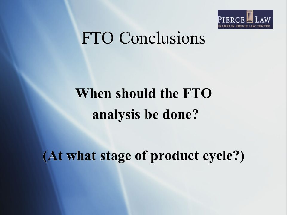 FTO Conclusions When should the FTO analysis be done.