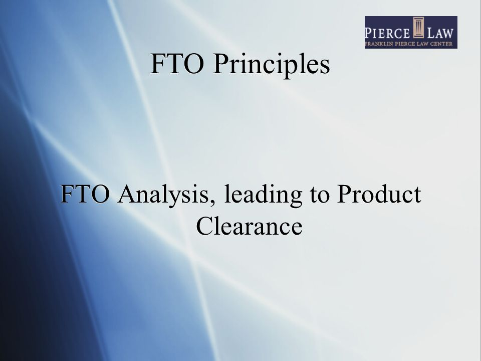 FTO Principles FTO Analysis, leading to Product Clearance