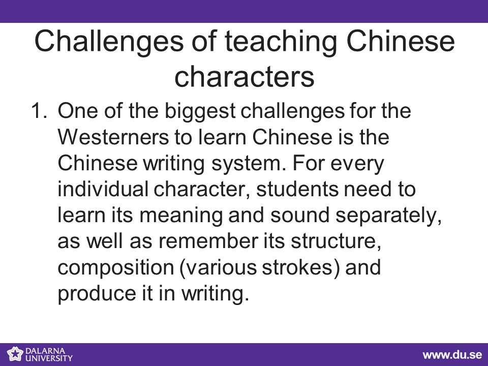 Challenges of teaching Chinese characters 1.One of the biggest challenges for the Westerners to learn Chinese is the Chinese writing system.