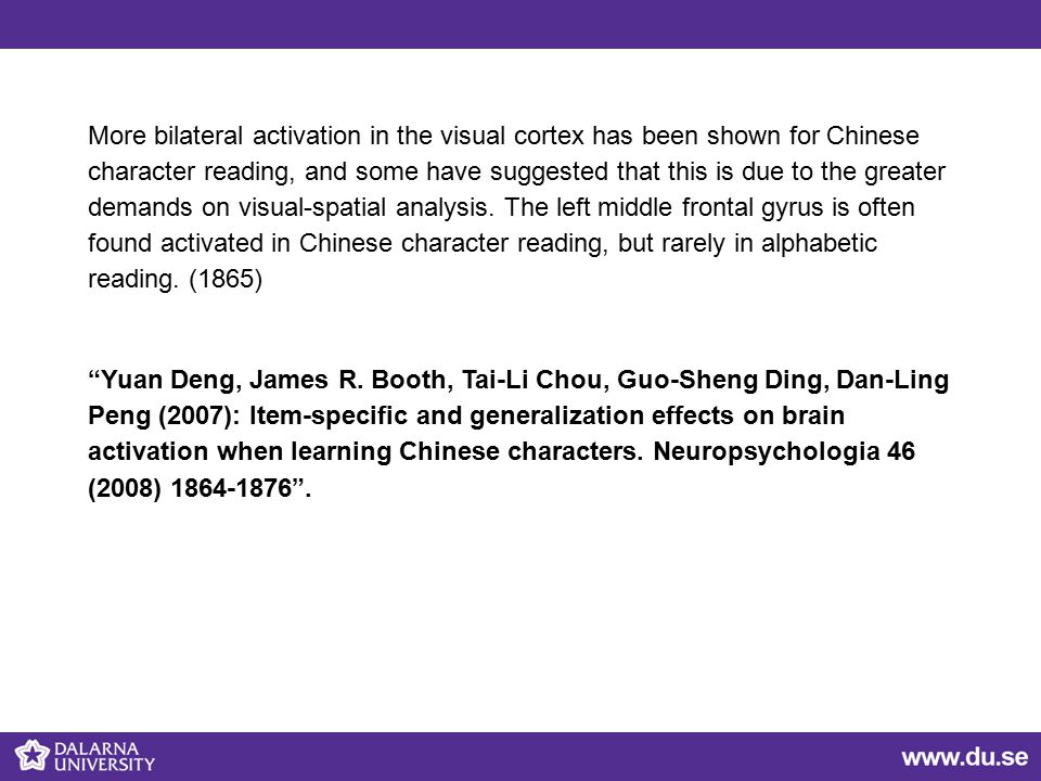 More bilateral activation in the visual cortex has been shown for Chinese character reading, and some have suggested that this is due to the greater demands on visual-spatial analysis.