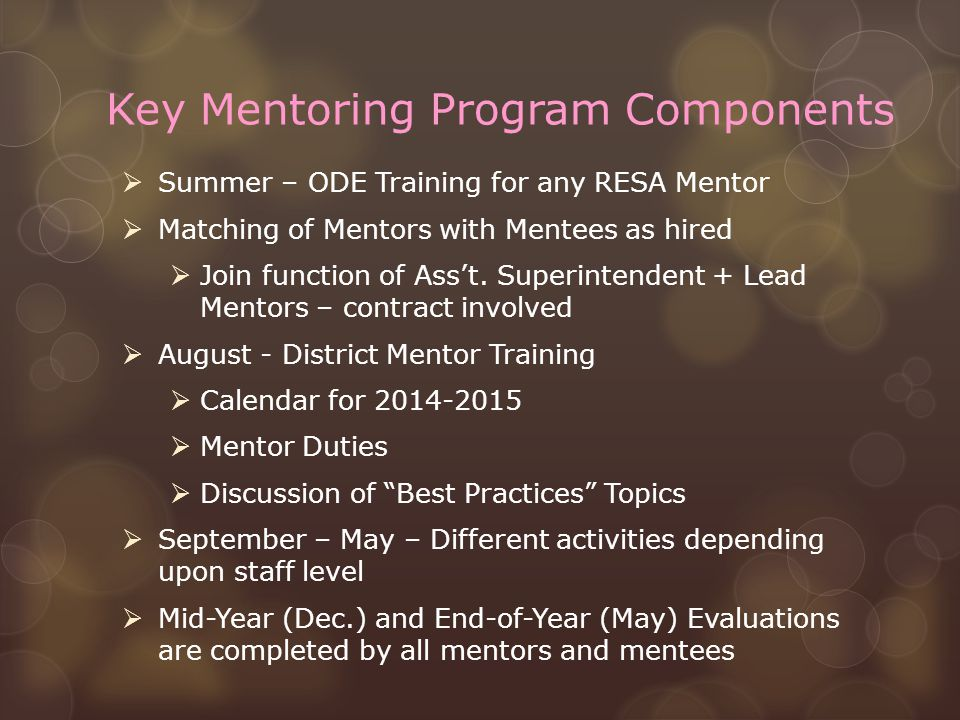 Key Mentoring Program Components  Summer – ODE Training for any RESA Mentor  Matching of Mentors with Mentees as hired  Join function of Ass't.