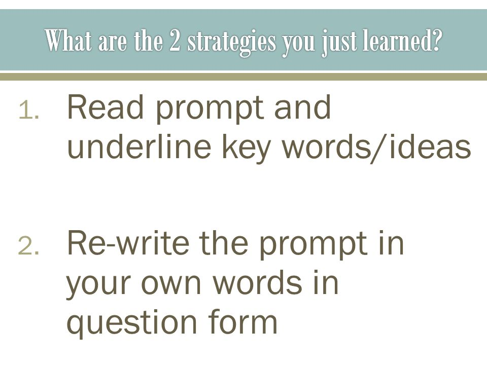 1. Read prompt and underline key words/ideas 2.
