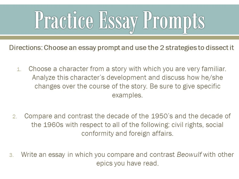 Directions: Choose an essay prompt and use the 2 strategies to dissect it 1.