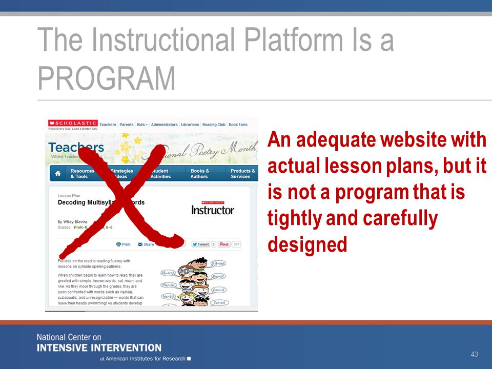 The Instructional Platform Is a PROGRAM 43 X An adequate website with actual lesson plans, but it is not a program that is tightly and carefully designed