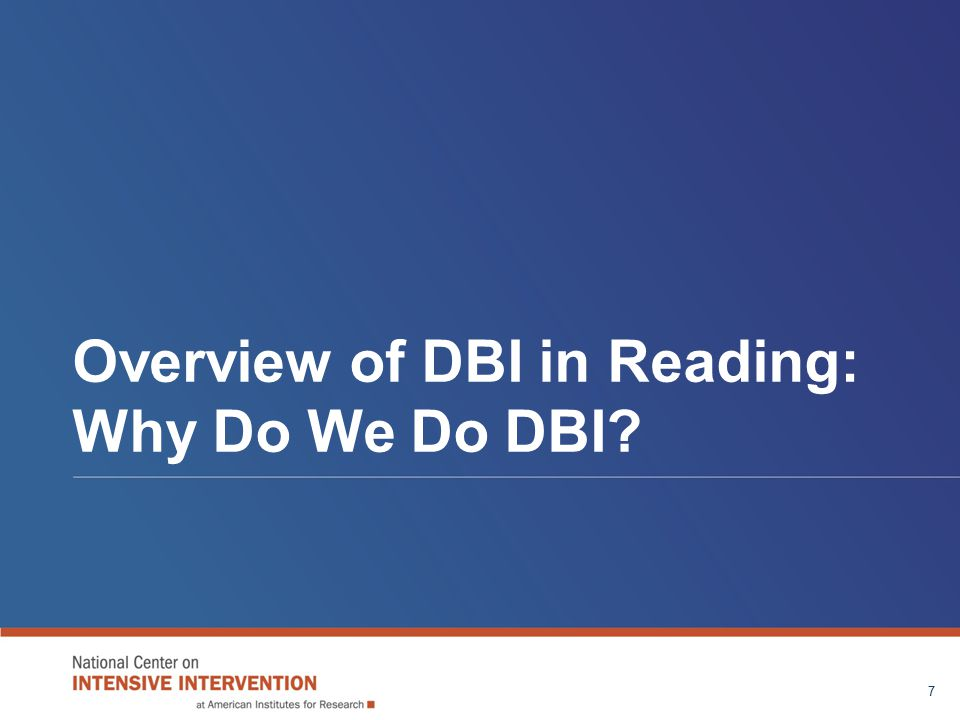Overview of DBI in Reading: Why Do We Do DBI 7