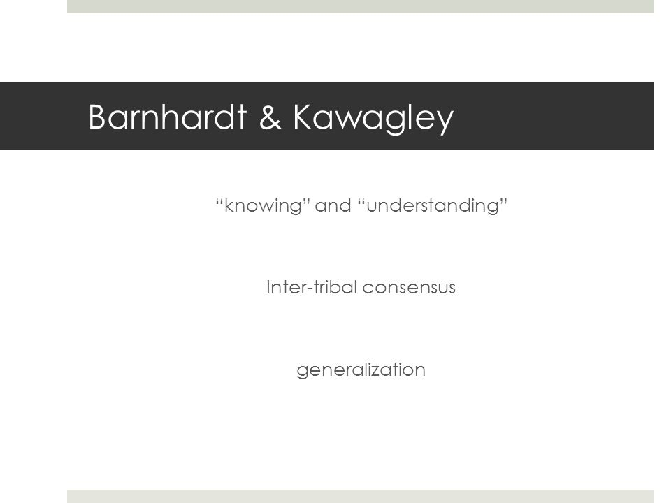 Barnhardt & Kawagley knowing and understanding Inter-tribal consensus generalization