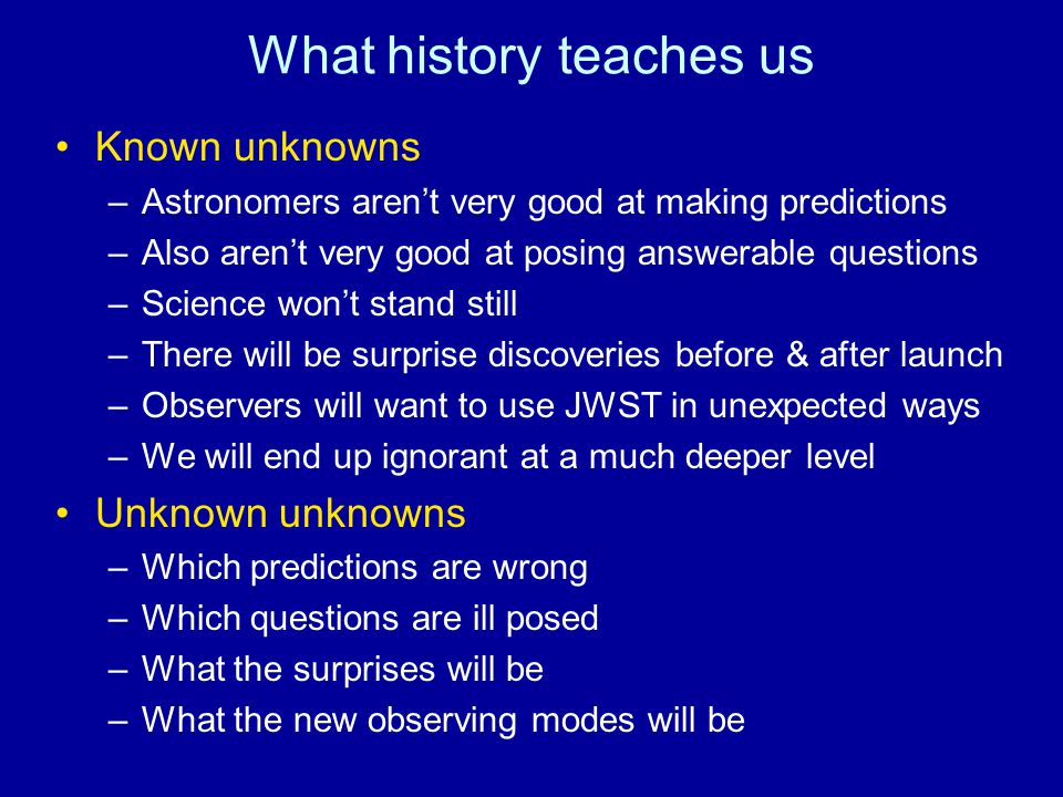What history teaches us Known unknowns –Astronomers aren't very good at making predictions –Also aren't very good at posing answerable questions –Scie