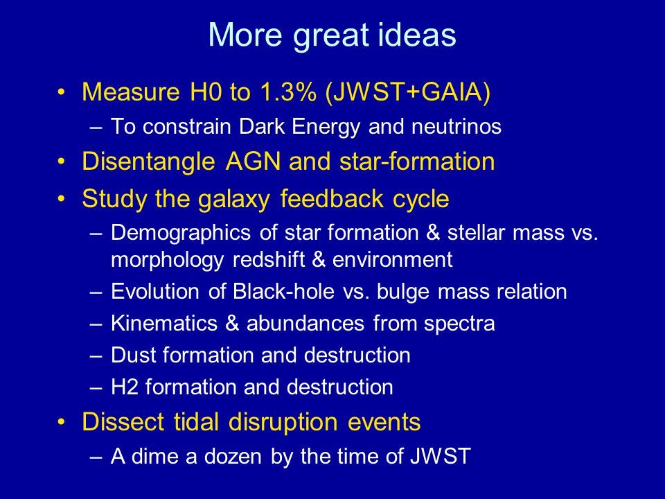 More great ideas Measure H0 to 1.3% (JWST+GAIA) Dark Energy –To constrain Dark Energy and neutrinos Disentangle AGN and star-formation Study the galax
