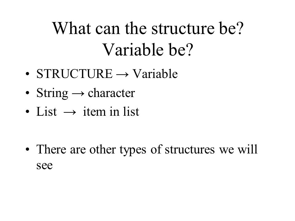 What can the structure be. Variable be.
