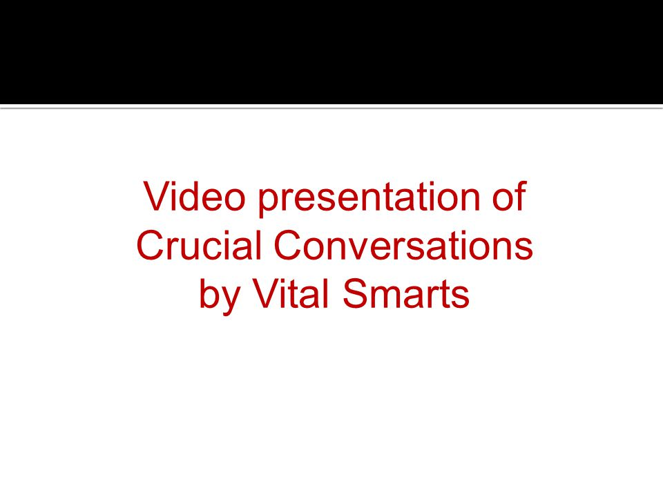 Video presentation of Crucial Conversations by Vital Smarts