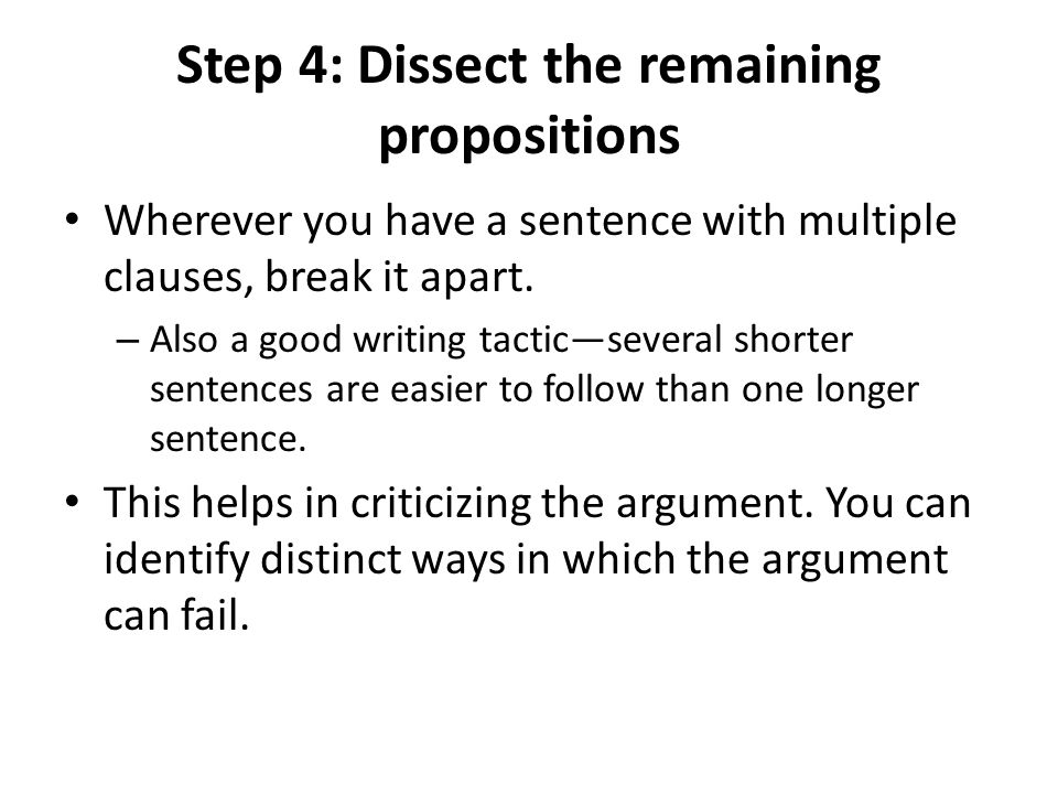 Step 4: Dissect the remaining propositions Wherever you have a sentence with multiple clauses, break it apart.