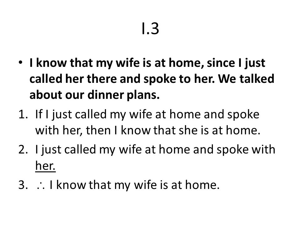 I.3 I know that my wife is at home, since I just called her there and spoke to her.