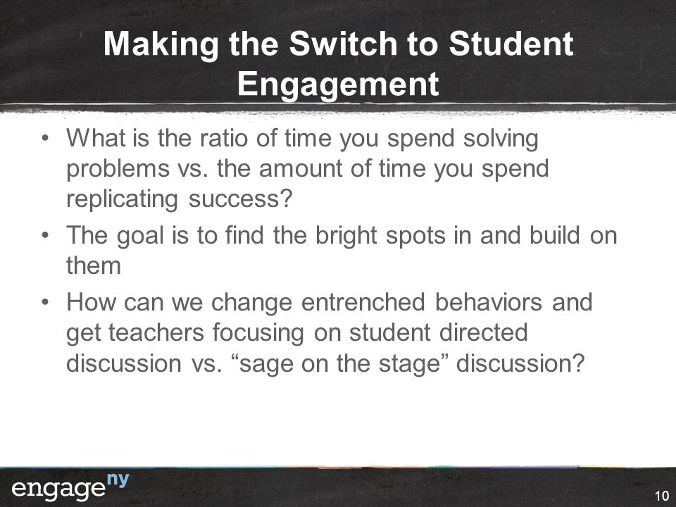 Making the Switch to Student Engagement What is the ratio of time you spend solving problems vs. the amount of time you spend replicating success? The