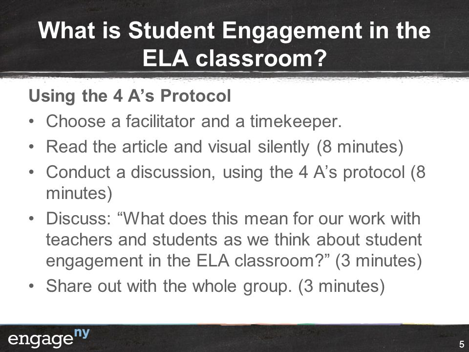 5 What is Student Engagement in the ELA classroom? Using the 4 A's Protocol Choose a facilitator and a timekeeper. Read the article and visual silentl