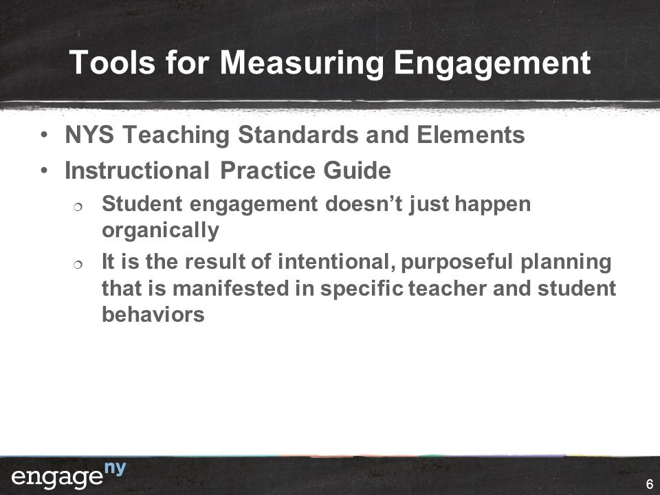 Tools for Measuring Engagement NYS Teaching Standards and Elements Instructional Practice Guide  Student engagement doesn't just happen organically 