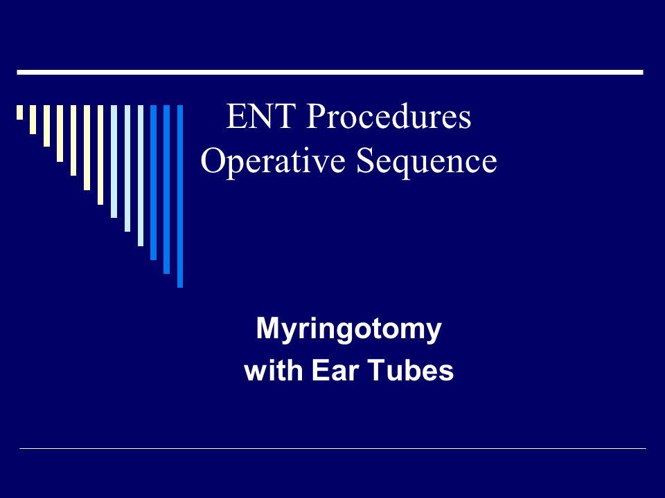 Myringotomy with Ear Tubes ENT Procedures Operative Sequence