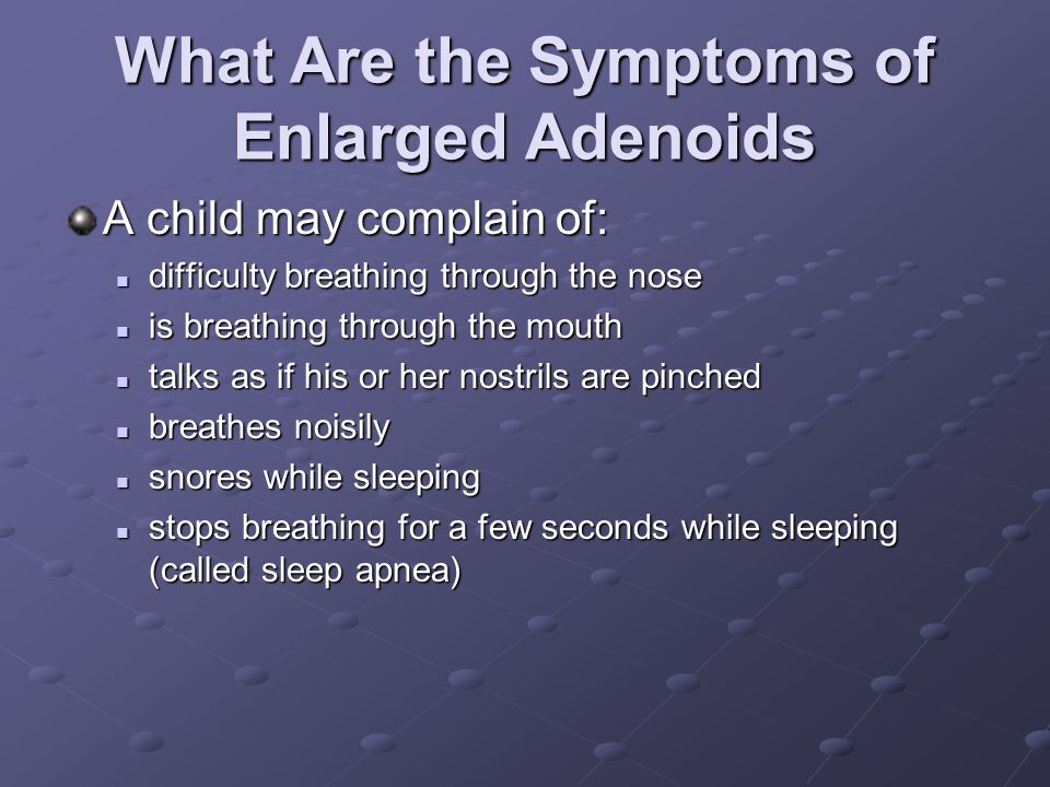 What Are the Symptoms of Enlarged Adenoids A child may complain of: difficulty breathing through the nose difficulty breathing through the nose is bre