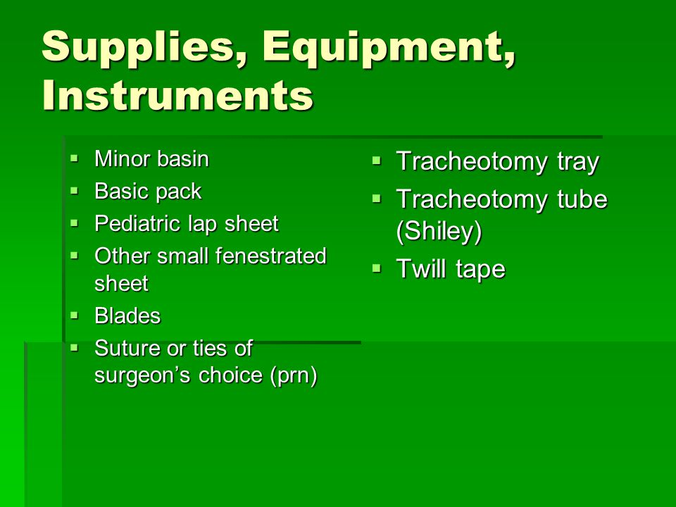 Supplies, Equipment, Instruments  Minor basin  Basic pack  Pediatric lap sheet  Other small fenestrated sheet  Blades  Suture or ties of surgeon