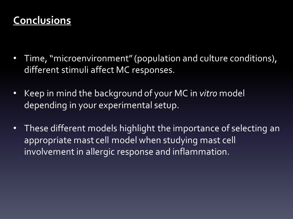 Conclusions Time, microenvironment (population and culture conditions), different stimuli affect MC responses.