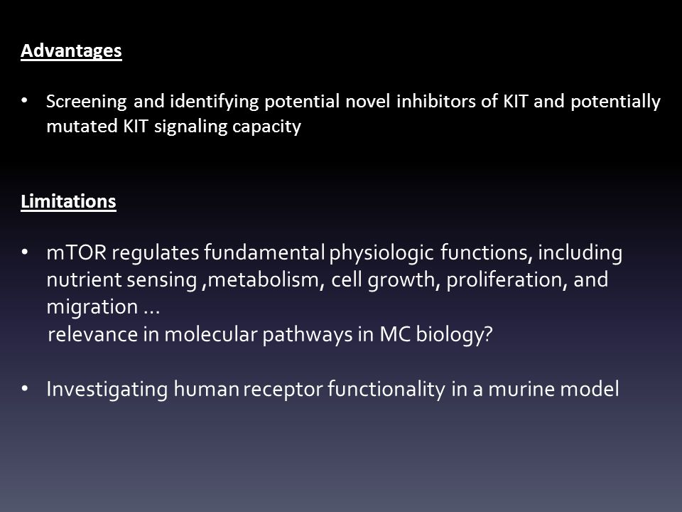 Advantages Screening and identifying potential novel inhibitors of KIT and potentially mutated KIT signaling capacity Limitations mTOR regulates funda