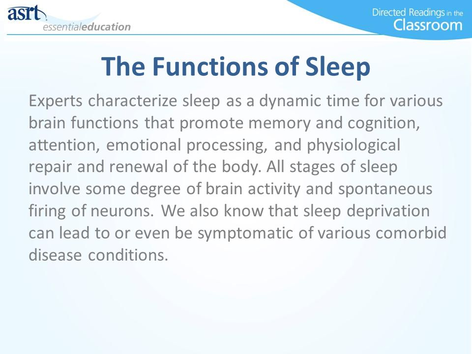 The Functions of Sleep Experts characterize sleep as a dynamic time for various brain functions that promote memory and cognition, attention, emotiona