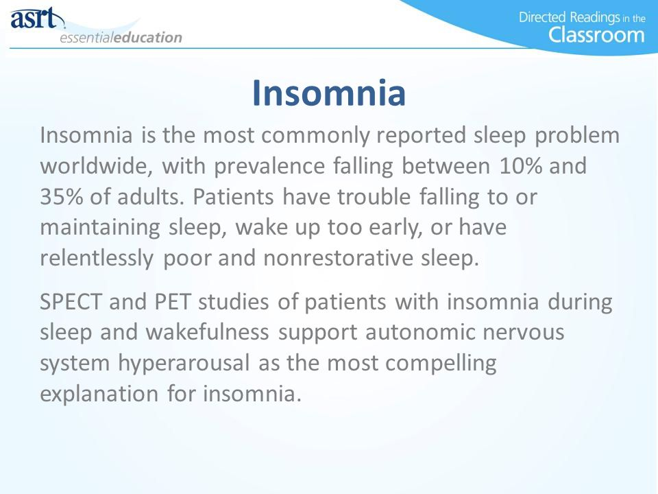 Insomnia Insomnia is the most commonly reported sleep problem worldwide, with prevalence falling between 10% and 35% of adults. Patients have trouble