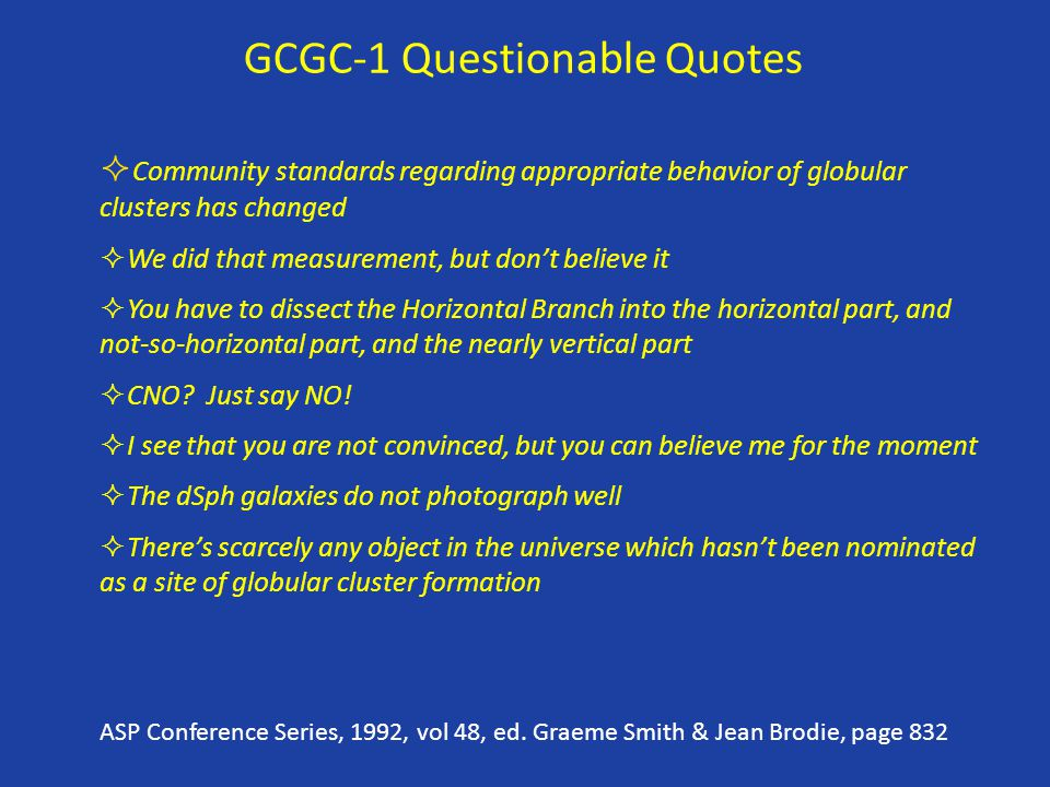 GCGC-1 Questionable Quotes  Community standards regarding appropriate behavior of globular clusters has changed  We did that measurement, but don't