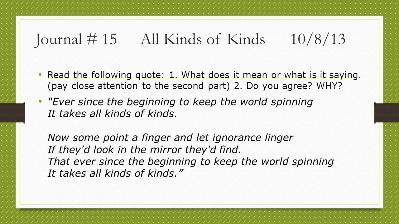 Journal # 15All Kinds of Kinds10/8/13 Read the following quote: 1.