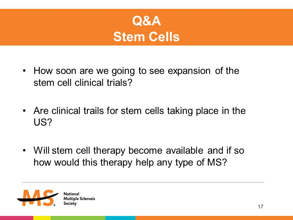 How soon are we going to see expansion of the stem cell clinical trials.