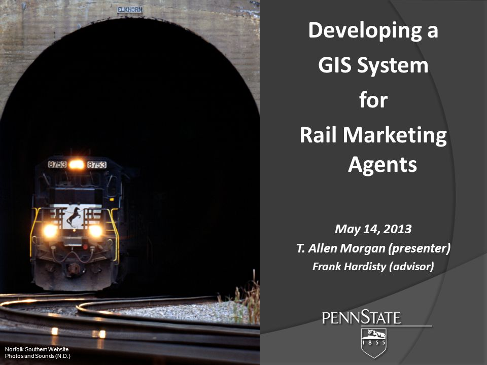 Developing a GIS System for Rail Marketing Agents May 14, 2013 T.