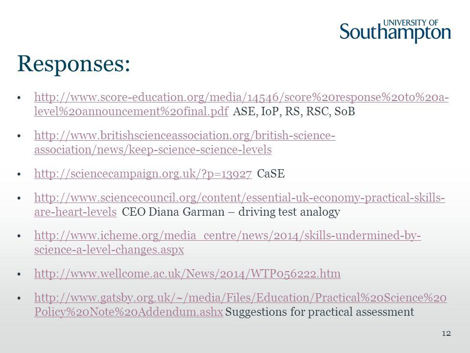 Responses: http://www.score-education.org/media/14546/score%20response%20to%20a- level%20announcement%20final.pdf ASE, IoP, RS, RSC, SoBhttp://www.sco