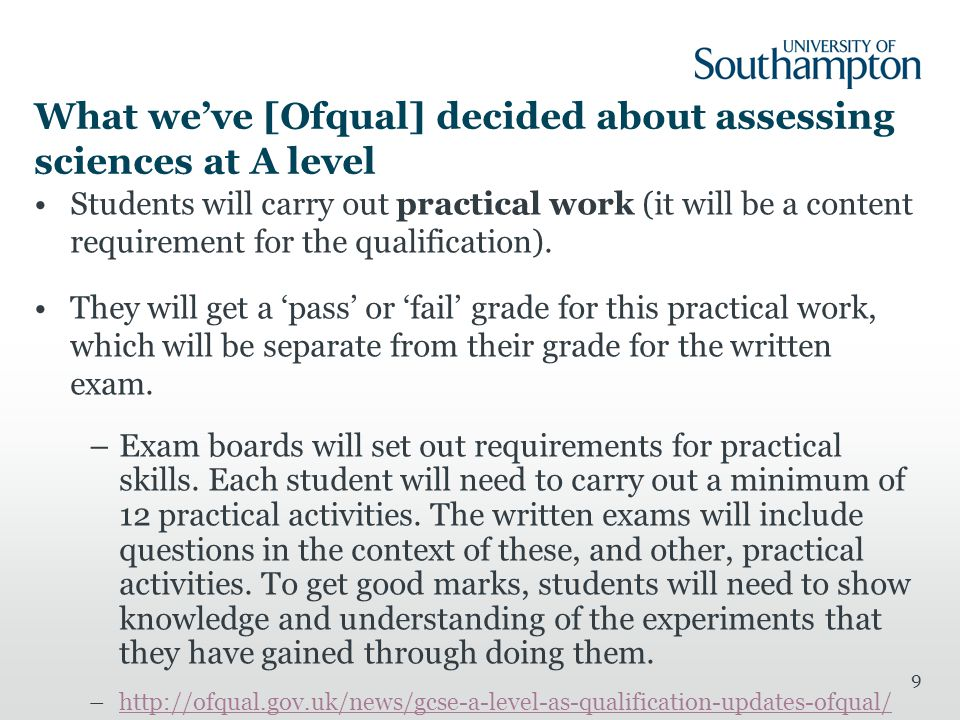 What we've [Ofqual] decided about assessing sciences at A level Students will carry out practical work (it will be a content requirement for the quali